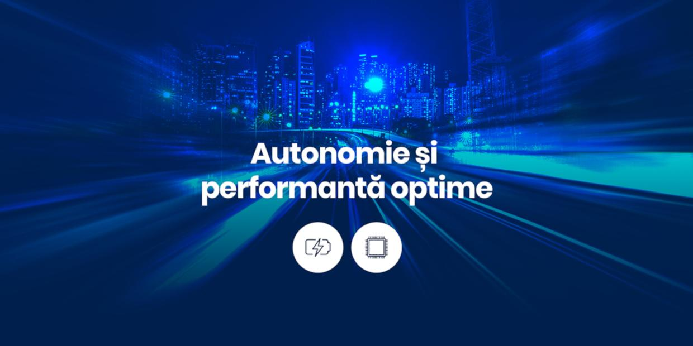 Autonomie si performanta optime